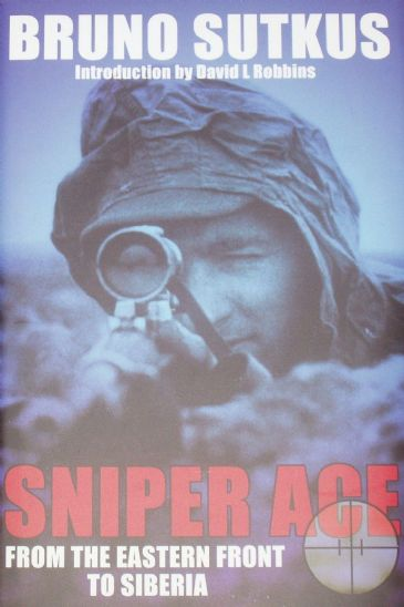 Sniper Ace - From the Eastern Front to Siberia, by Bruno Sutkus